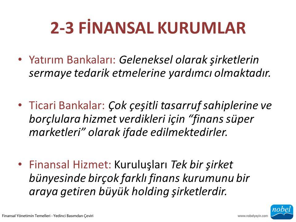 2-3 FİNANSAL KURUMLAR Yatırım Bankaları: Geleneksel olarak şirketlerin sermaye tedarik etmelerine yardımcı olmaktadır. Ticari Bankalar: Çok çeşitli ta