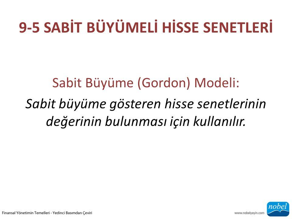 9-5 SABİT BÜYÜMELİ HİSSE SENETLERİ Sabit Büyüme (Gordon) Modeli: Sabit büyüme gösteren hisse senetlerinin değerinin bulunması için kullanılır.