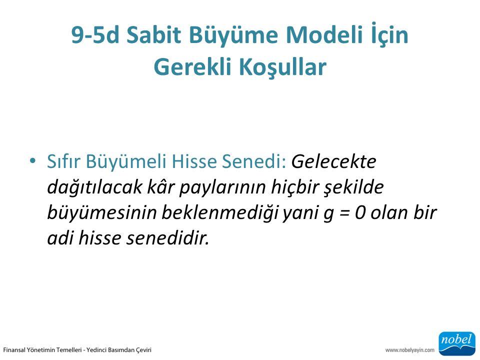 9-5d Sabit Büyüme Modeli İçin Gerekli Koşullar Sıfır Büyümeli Hisse Senedi: Gelecekte dağıtılacak kâr paylarının hiçbir şekilde büyümesinin beklenmediği yani g = 0 olan bir adi hisse senedidir.
