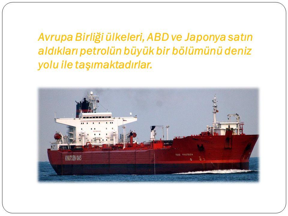 Avrupa Birliği ülkeleri, ABD ve Japonya satın aldıkları petrolün büyük bir bölümünü deniz yolu ile taşımaktadırlar.