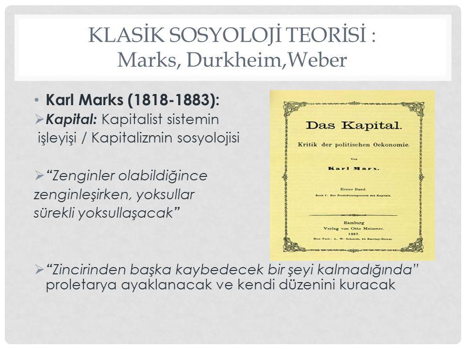 """KLASİK SOSYOLOJİ TEORİSİ : Marks, Durkheim,Weber Karl Marks (1818-1883):  Kapital: Kapitalist sistemin işleyişi / Kapitalizmin sosyolojisi  """" Zengin"""