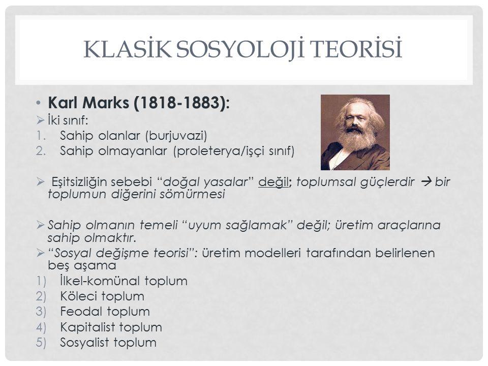KLASİK SOSYOLOJİ TEORİSİ Karl Marks (1818-1883):  İki sınıf: 1.Sahip olanlar (burjuvazi) 2.Sahip olmayanlar (proleterya/işçi sınıf)  Eşitsizliğin se