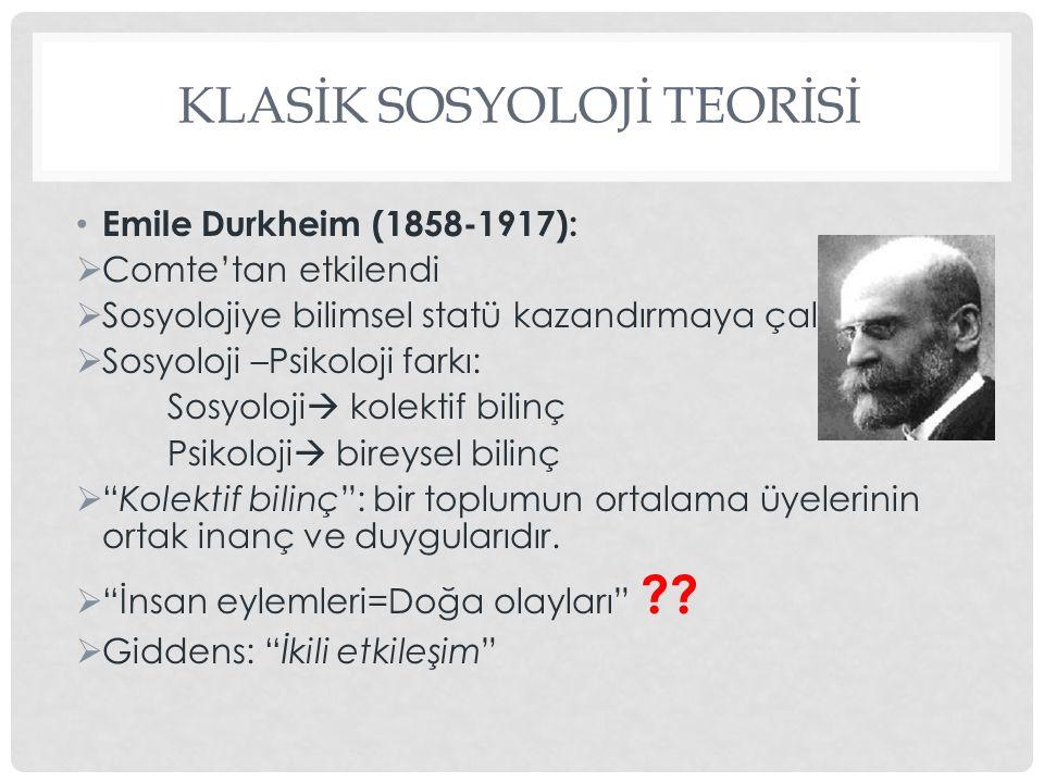 KLASİK SOSYOLOJİ TEORİSİ Emile Durkheim (1858-1917):  Comte'tan etkilendi  Sosyolojiye bilimsel statü kazandırmaya çalıştı  Sosyoloji –Psikoloji fa
