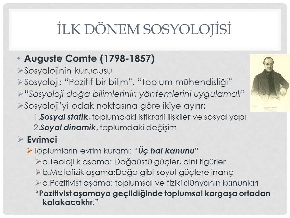 """İLK DÖNEM SOSYOLOJİSİ Auguste Comte (1798-1857)  Sosyolojinin kurucusu  Sosyoloji: """"Pozitif bir bilim"""", """"Toplum mühendisliği""""  """"Sosyoloji doğa bili"""