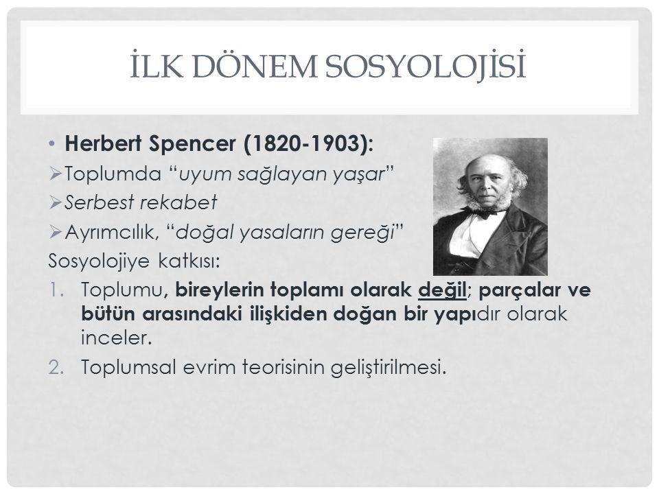 """İLK DÖNEM SOSYOLOJİSİ Herbert Spencer (1820-1903):  Toplumda """"uyum sağlayan yaşar""""  Serbest rekabet  Ayrımcılık, """"doğal yasaların gereği"""" Sosyoloji"""