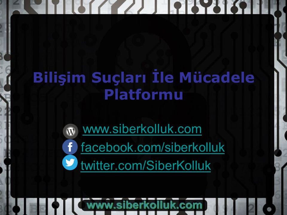 Bilişim Suçları İle Mücadele Platformu www.siberkolluk.com facebook.com/siberkolluk twitter.com/SiberKolluk