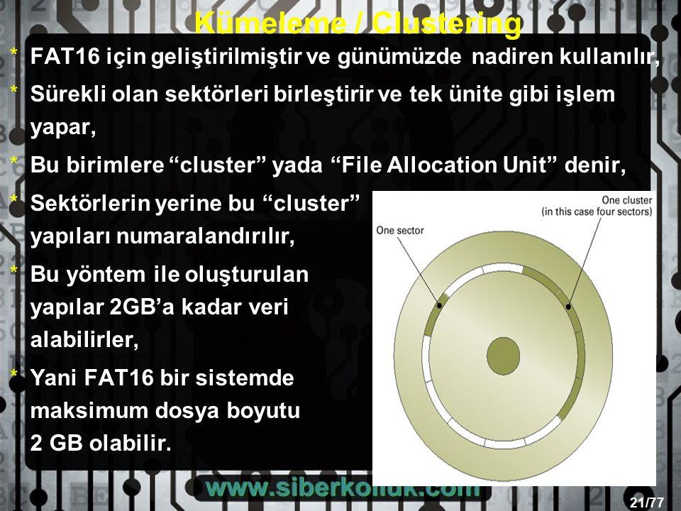 21/77 *FAT16 için geliştirilmiştir ve günümüzde nadiren kullanılır, *Sürekli olan sektörleri birleştirir ve tek ünite gibi işlem yapar, *Bu birimlere cluster yada File Allocation Unit denir, *Sektörlerin yerine bu cluster yapıları numaralandırılır, *Bu yöntem ile oluşturulan yapılar 2GB'a kadar veri alabilirler, *Yani FAT16 bir sistemde maksimum dosya boyutu 2 GB olabilir.