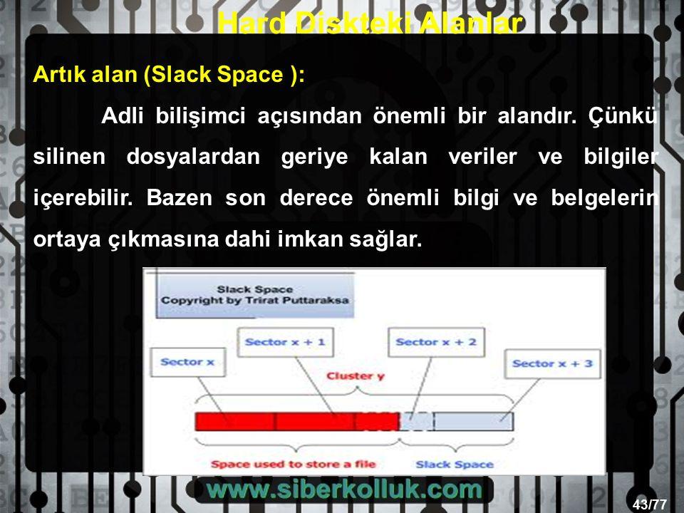 43/77 Artık alan (Slack Space ): Adli bilişimci açısından önemli bir alandır.