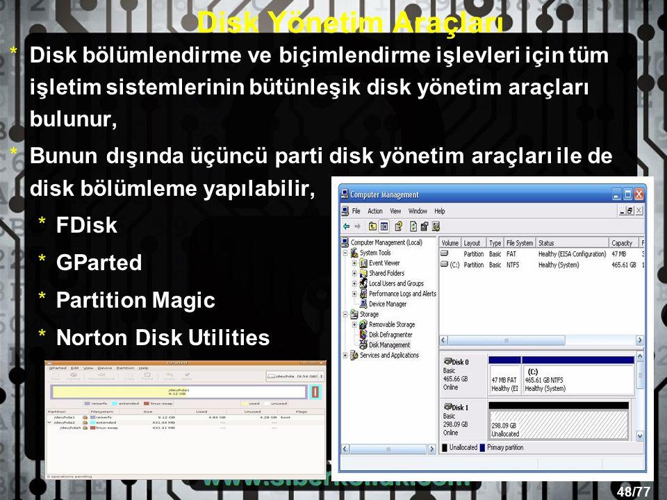 48/77 Disk Yönetim Araçları *Disk bölümlendirme ve biçimlendirme işlevleri için tüm işletim sistemlerinin bütünleşik disk yönetim araçları bulunur, *Bunun dışında üçüncü parti disk yönetim araçları ile de disk bölümleme yapılabilir, *FDisk *GParted *Partition Magic *Norton Disk Utilities