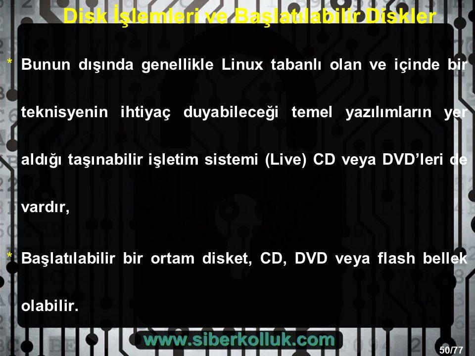 50/77 Disk İşlemleri ve Başlatılabilir Diskler *Bunun dışında genellikle Linux tabanlı olan ve içinde bir teknisyenin ihtiyaç duyabileceği temel yazılımların yer aldığı taşınabilir işletim sistemi (Live) CD veya DVD'leri de vardır, *Başlatılabilir bir ortam disket, CD, DVD veya flash bellek olabilir.