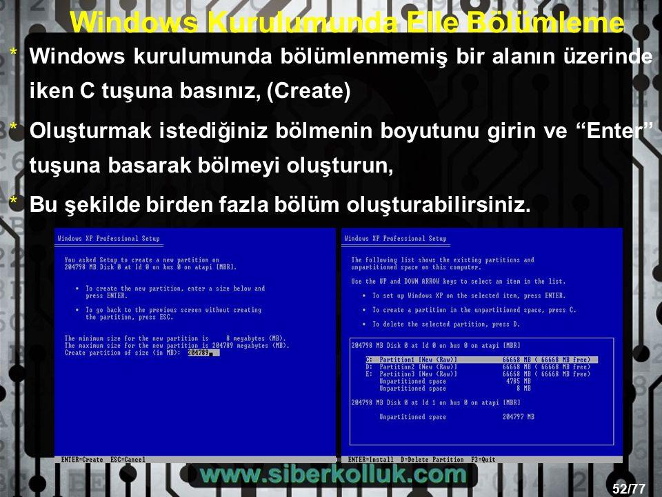 52/77 Windows Kurulumunda Elle Bölümleme *Windows kurulumunda bölümlenmemiş bir alanın üzerinde iken C tuşuna basınız, (Create) *Oluşturmak istediğiniz bölmenin boyutunu girin ve Enter tuşuna basarak bölmeyi oluşturun, *Bu şekilde birden fazla bölüm oluşturabilirsiniz.