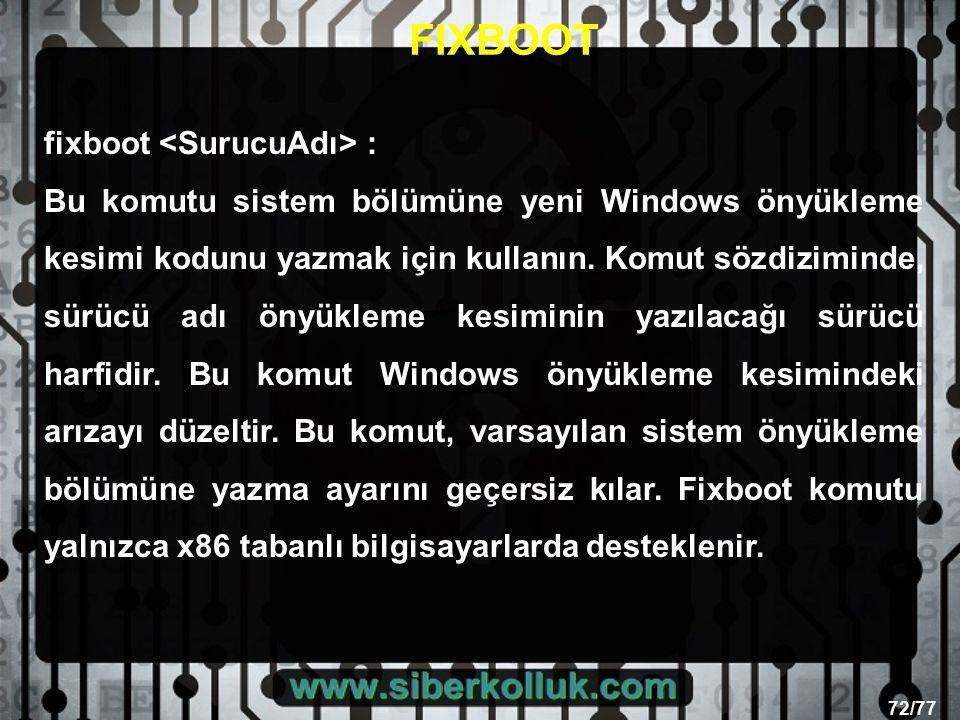 72/77 fixboot : Bu komutu sistem bölümüne yeni Windows önyükleme kesimi kodunu yazmak için kullanın.