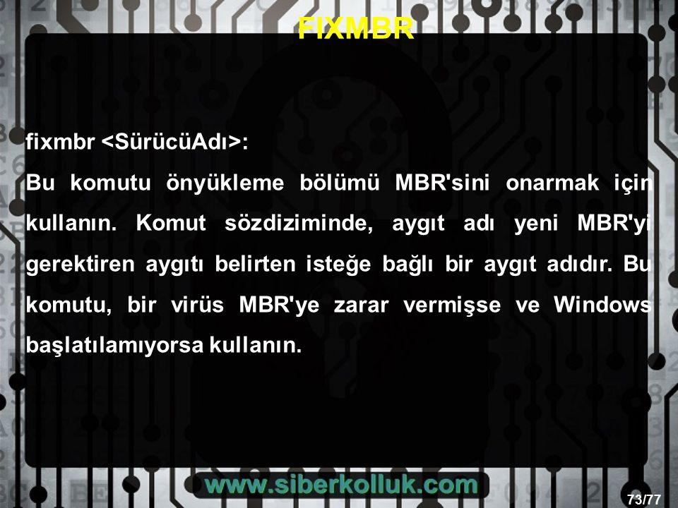 73/77 fixmbr : Bu komutu önyükleme bölümü MBR sini onarmak için kullanın.