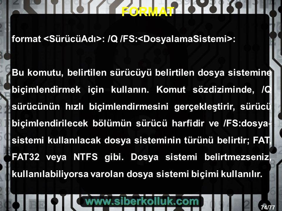 74/77 format : /Q /FS: : Bu komutu, belirtilen sürücüyü belirtilen dosya sistemine biçimlendirmek için kullanın.