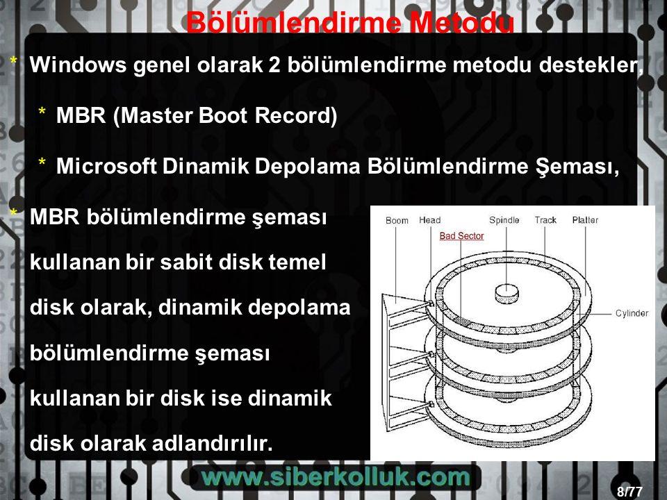8/77 Bölümlendirme Metodu *Windows genel olarak 2 bölümlendirme metodu destekler, *MBR (Master Boot Record) *Microsoft Dinamik Depolama Bölümlendirme Şeması, *MBR bölümlendirme şeması kullanan bir sabit disk temel disk olarak, dinamik depolama bölümlendirme şeması kullanan bir disk ise dinamik disk olarak adlandırılır.