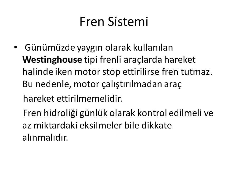 Fren Sistemi Günümüzde yaygın olarak kullanılan Westinghouse tipi frenli araçlarda hareket halinde iken motor stop ettirilirse fren tutmaz. Bu nedenle