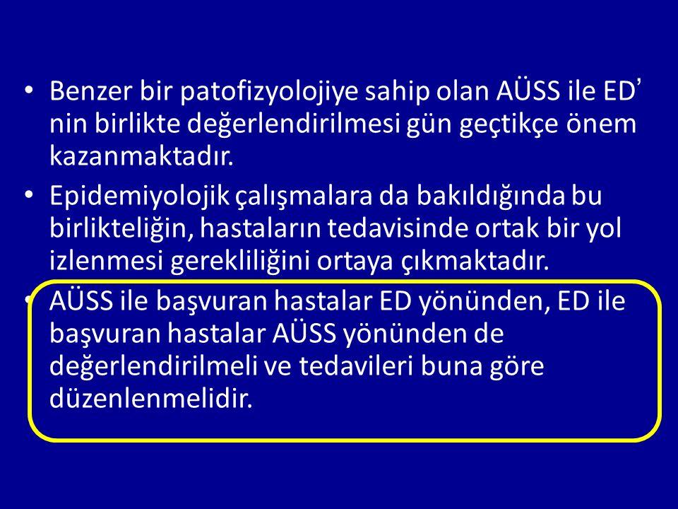 Benzer bir patofizyolojiye sahip olan AÜSS ile ED' nin birlikte değerlendirilmesi gün geçtikçe önem kazanmaktadır.