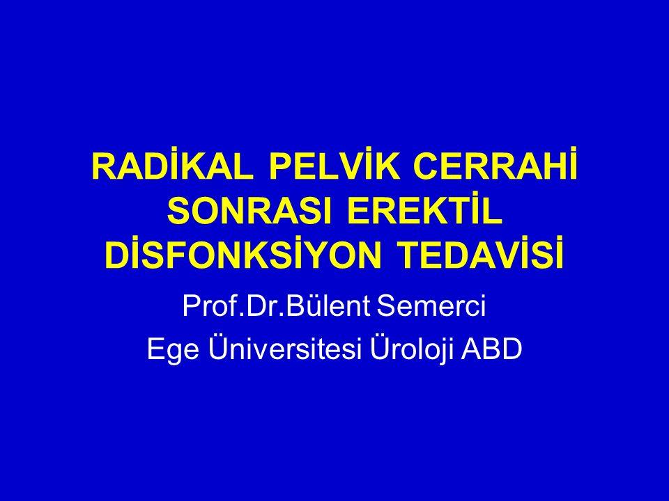 RADİKAL PELVİK CERRAHİ SONRASI EREKTİL DİSFONKSİYON TEDAVİSİ Prof.Dr.Bülent Semerci Ege Üniversitesi Üroloji ABD