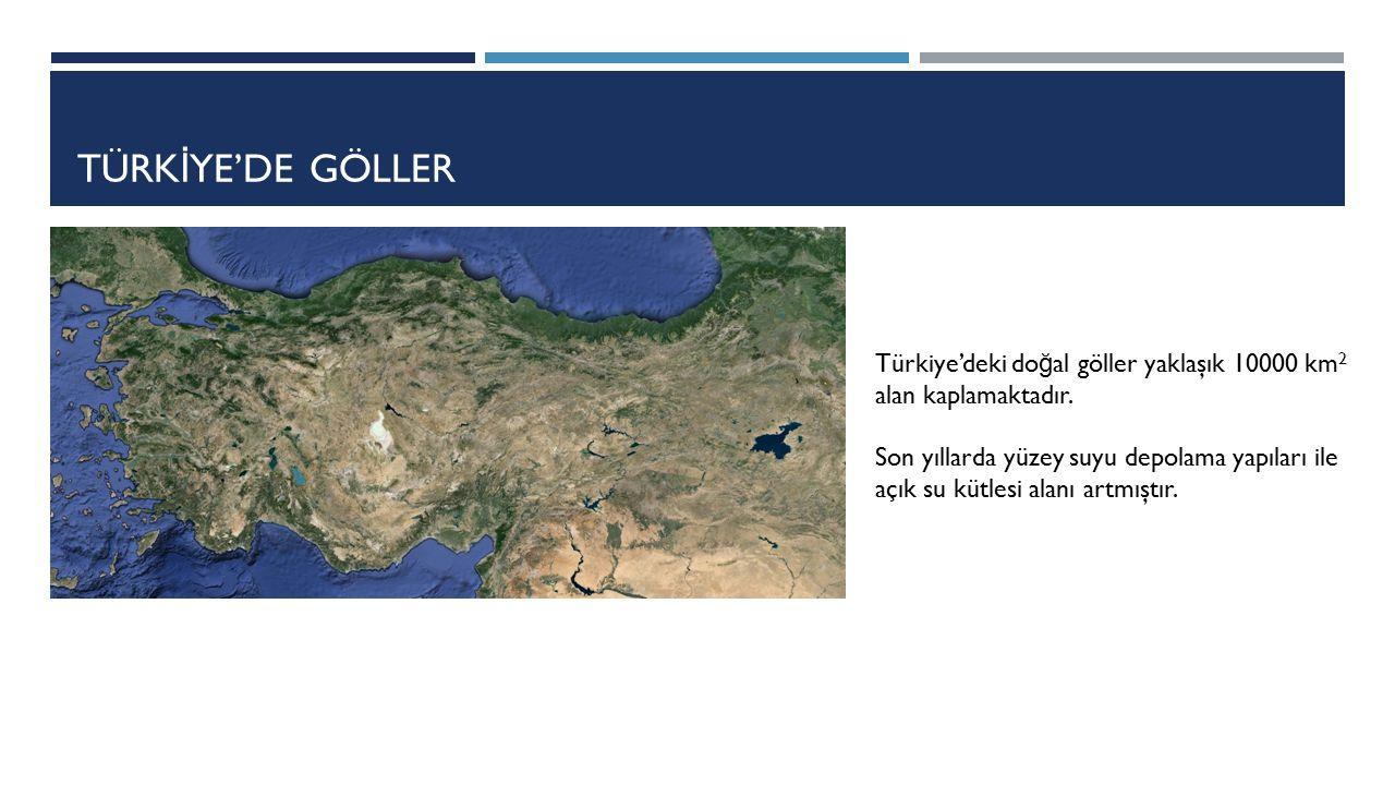 TÜRK İ YE'DE GÖLLER Türkiye'deki do ğ al göller yaklaşık 10000 km 2 alan kaplamaktadır. Son yıllarda yüzey suyu depolama yapıları ile açık su kütlesi