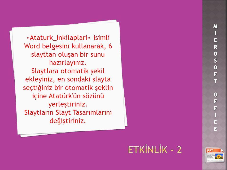 «Ataturk_inkilaplari» isimli Word belgesini kullanarak, 6 slayttan oluşan bir sunu hazırlayınız.