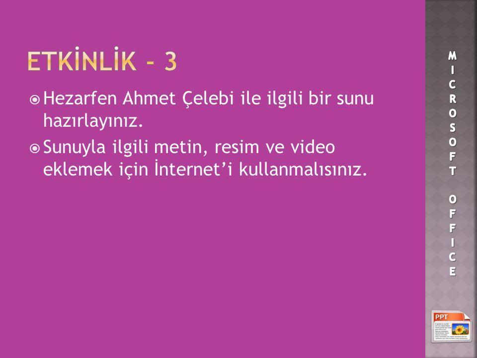  Hezarfen Ahmet Çelebi ile ilgili bir sunu hazırlayınız.  Sunuyla ilgili metin, resim ve video eklemek için İnternet'i kullanmalısınız.