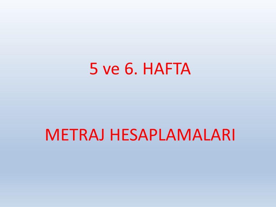 5 ve 6. HAFTA METRAJ HESAPLAMALARI