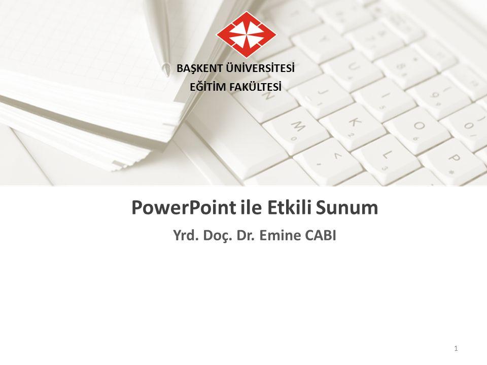 Yrd. Doç. Dr. Emine CABI BAŞKENT ÜNİVERSİTESİ EĞİTİM FAKÜLTESİ PowerPoint ile Etkili Sunum 1
