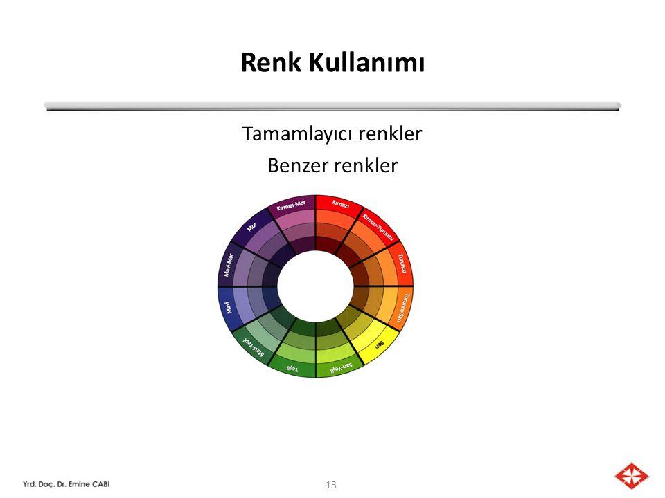 13 Renk Kullanımı Tamamlayıcı renkler Benzer renkler