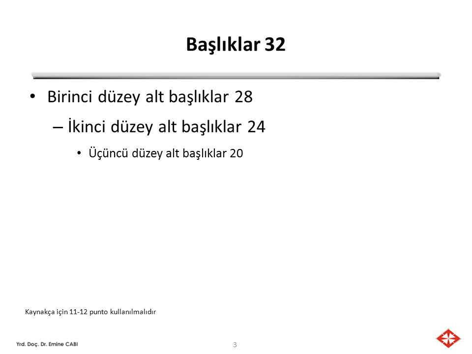 3 Başlıklar 32 Birinci düzey alt başlıklar 28 – İkinci düzey alt başlıklar 24 Üçüncü düzey alt başlıklar 20 Kaynakça için 11-12 punto kullanılmalıdır
