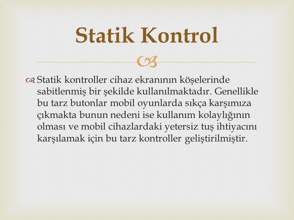  Statik kontroller cihaz ekranının köşelerinde sabitlenmiş bir şekilde kullanılmaktadır.