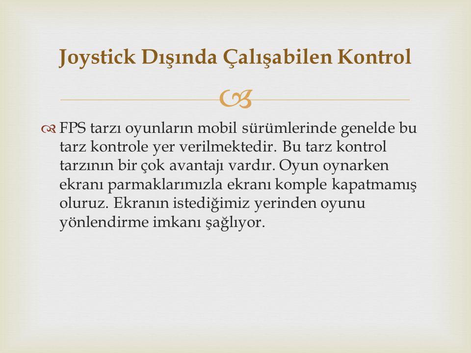  Joystick Dışında Çalışabilen Kontrol  FPS tarzı oyunların mobil sürümlerinde genelde bu tarz kontrole yer verilmektedir.