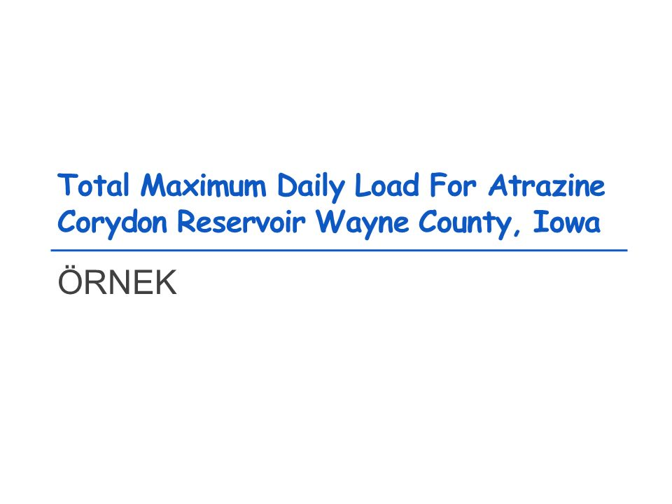 Total Maximum Daily Load For Atrazine Corydon Reservoir Wayne County, Iowa ÖRNEK