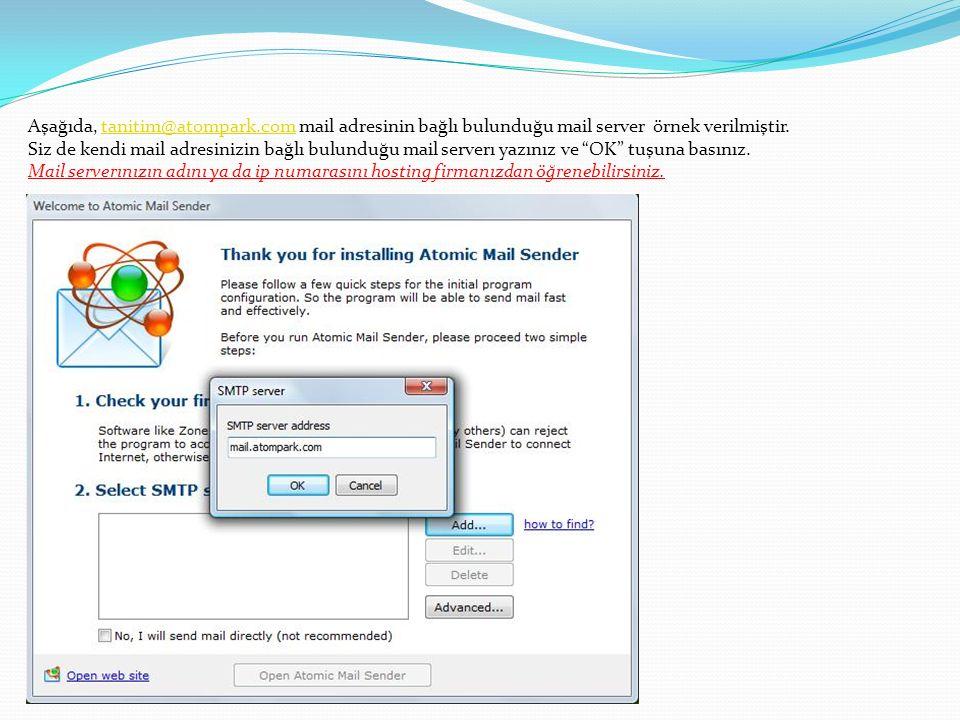 Aşağıda, tanitim@atompark.com mail adresinin bağlı bulunduğu mail server örnek verilmiştir.tanitim@atompark.com Siz de kendi mail adresinizin bağlı bulunduğu mail serverı yazınız ve OK tuşuna basınız.
