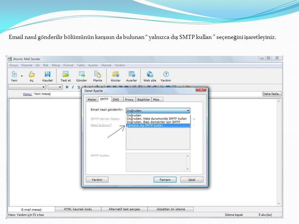 Email nasıl gönderilir bölümünün karşısın da bulunan yalnızca dış SMTP kullan seçeneğini işaretleyiniz.