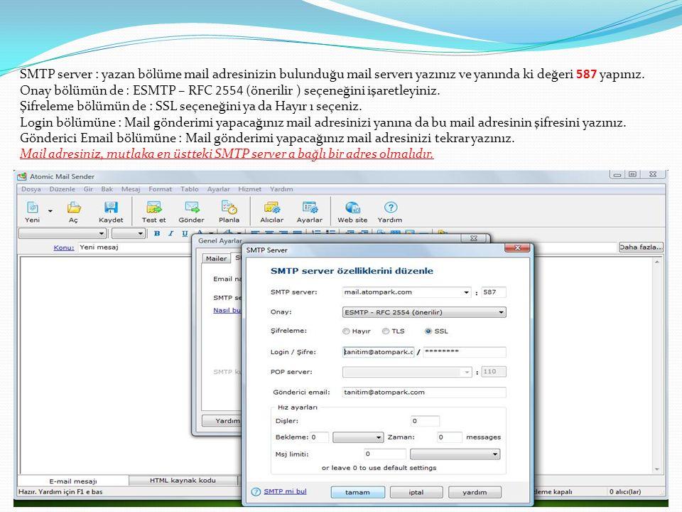 SMTP server : yazan bölüme mail adresinizin bulunduğu mail serverı yazınız ve yanında ki değeri 587 yapınız. Onay bölümün de : ESMTP – RFC 2554 (öneri