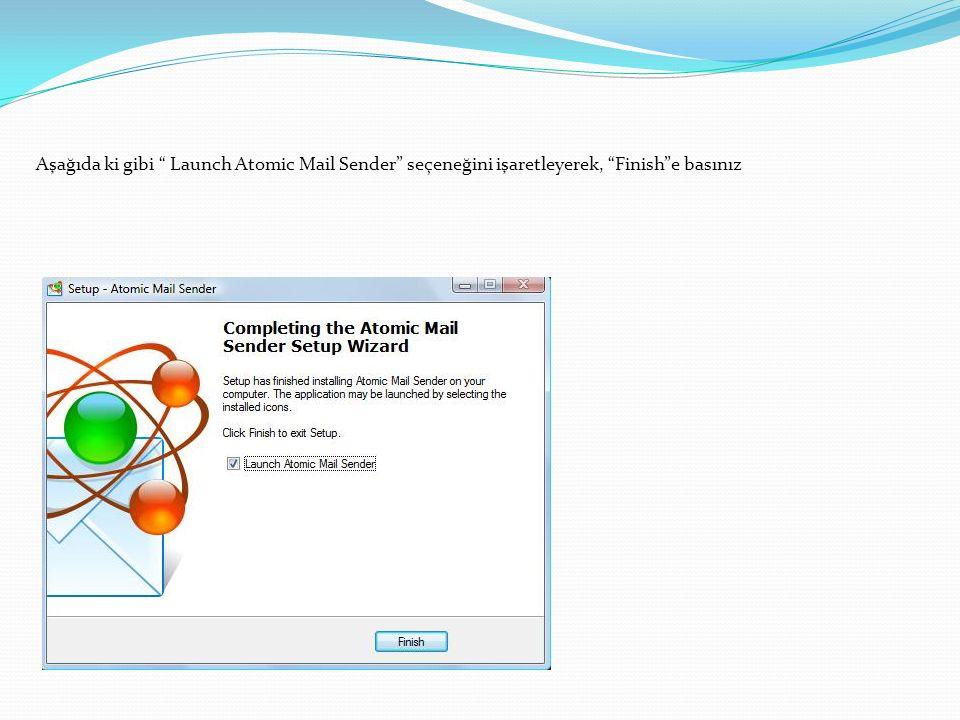 """Aşağıda ki gibi """" Launch Atomic Mail Sender"""" seçeneğini işaretleyerek, """"Finish""""e basınız"""