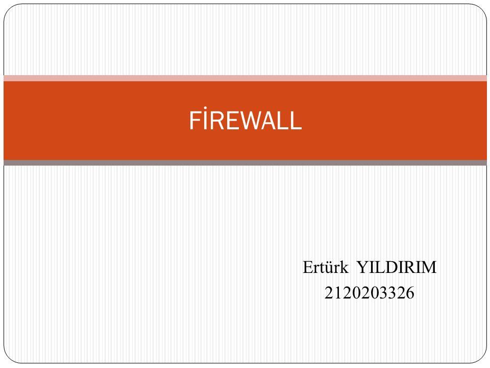 Ertürk YILDIRIM 2120203326 FİREWALL