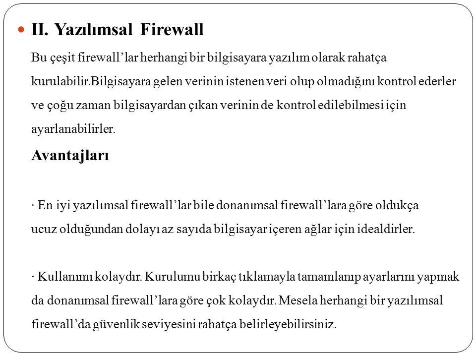 II. Yazılımsal Firewall Bu çeşit firewall'lar herhangi bir bilgisayara yazılım olarak rahatça kurulabilir.Bilgisayara gelen verinin istenen veri olup