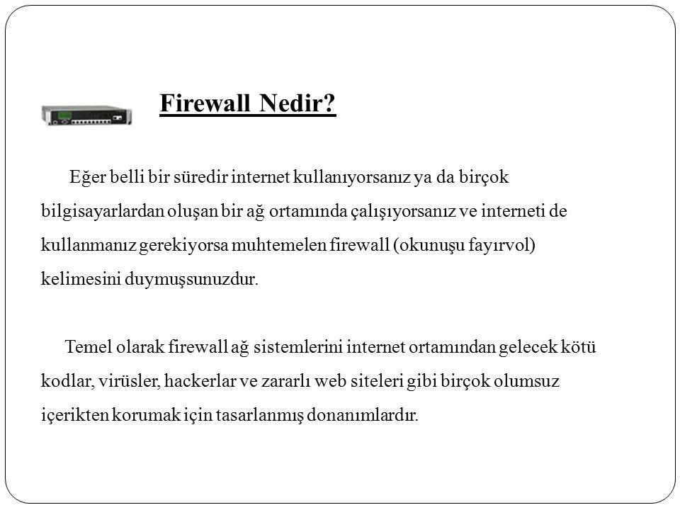 Firewall Nedir? Eğer belli bir süredir internet kullanıyorsanız ya da birçok bilgisayarlardan oluşan bir ağ ortamında çalışıyorsanız ve interneti de k