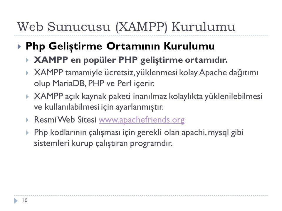 Web Sunucusu (XAMPP) Kurulumu  Php Geliştirme Ortamının Kurulumu  XAMPP en popüler PHP geliştirme ortamıdır.