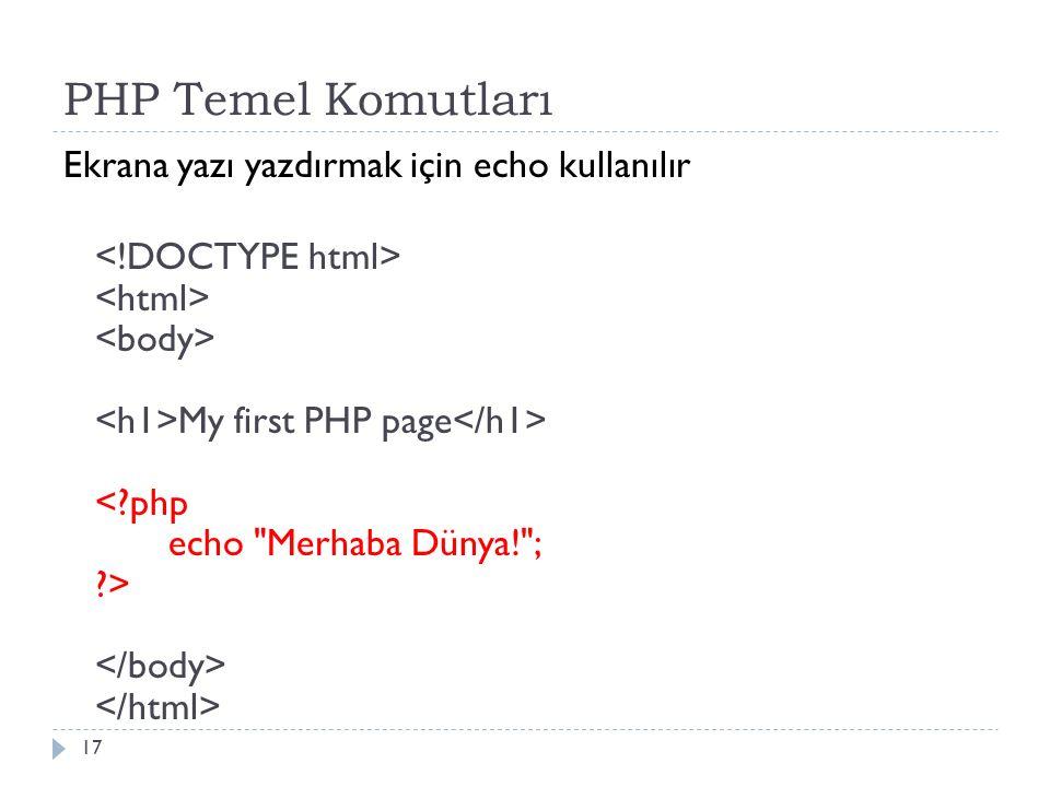 PHP Temel Komutları Ekrana yazı yazdırmak için echo kullanılır My first PHP page 17