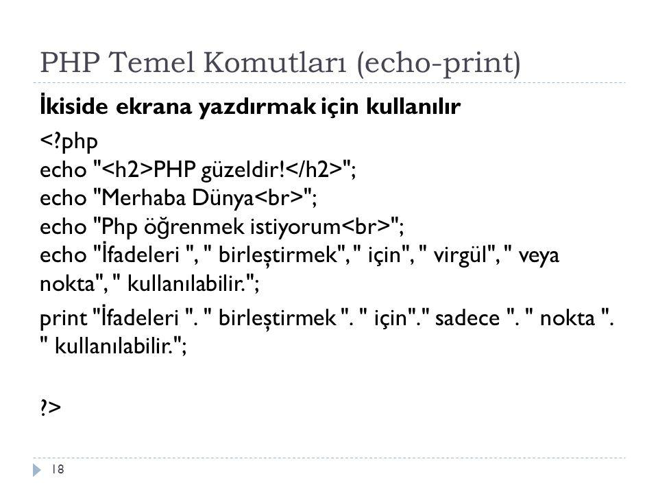 PHP Temel Komutları (echo-print) İ kiside ekrana yazdırmak için kullanılır PHP güzeldir.