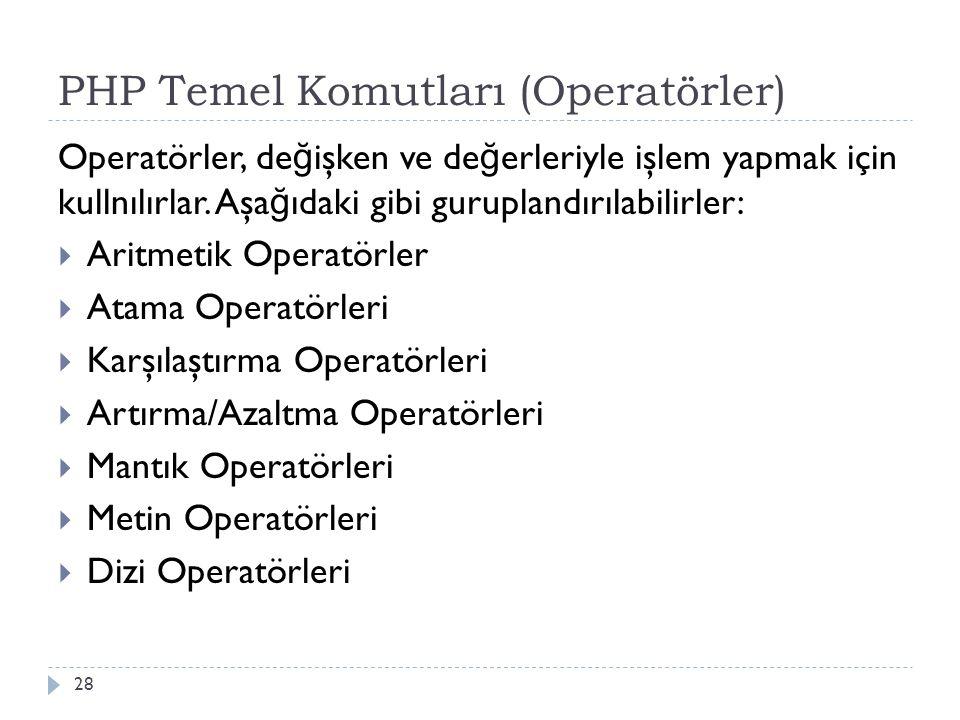 PHP Temel Komutları (Operatörler) Operatörler, de ğ işken ve de ğ erleriyle işlem yapmak için kullnılırlar.