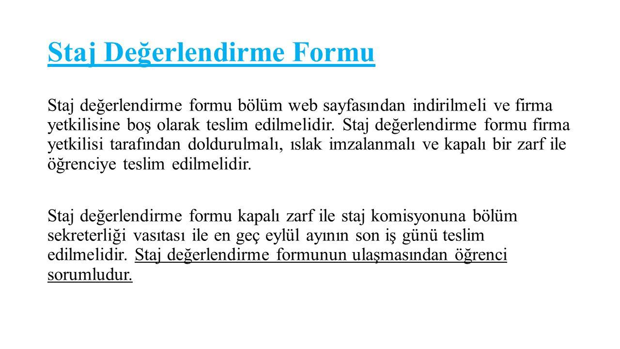 Staj Değerlendirme Formu Staj değerlendirme formu bölüm web sayfasından indirilmeli ve firma yetkilisine boş olarak teslim edilmelidir.
