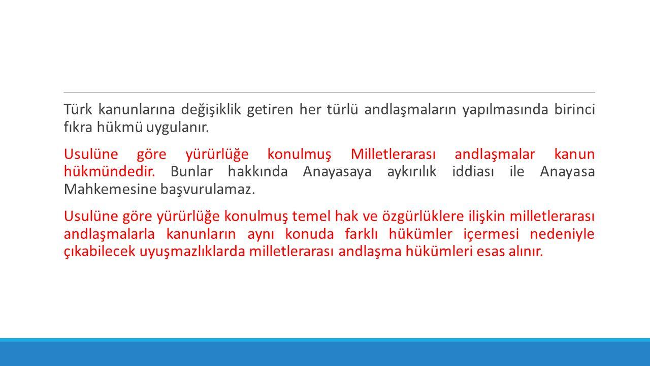 Türk kanunlarına değişiklik getiren her türlü andlaşmaların yapılmasında birinci fıkra hükmü uygulanır. Usulüne göre yürürlüğe konulmuş Milletlerarası