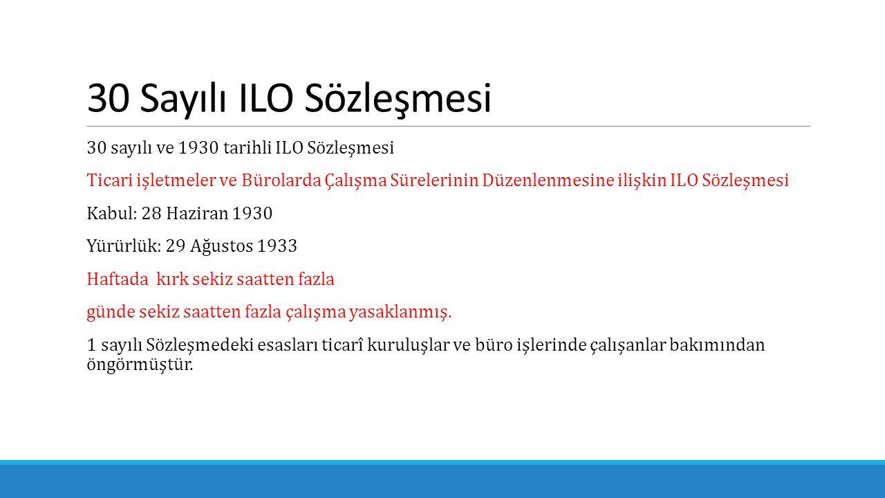 30 Sayılı ILO Sözleşmesi 30 sayılı ve 1930 tarihli ILO Sözleşmesi Ticari işletmeler ve Bürolarda Çalışma Sürelerinin Düzenlenmesine ilişkin ILO Sözleş