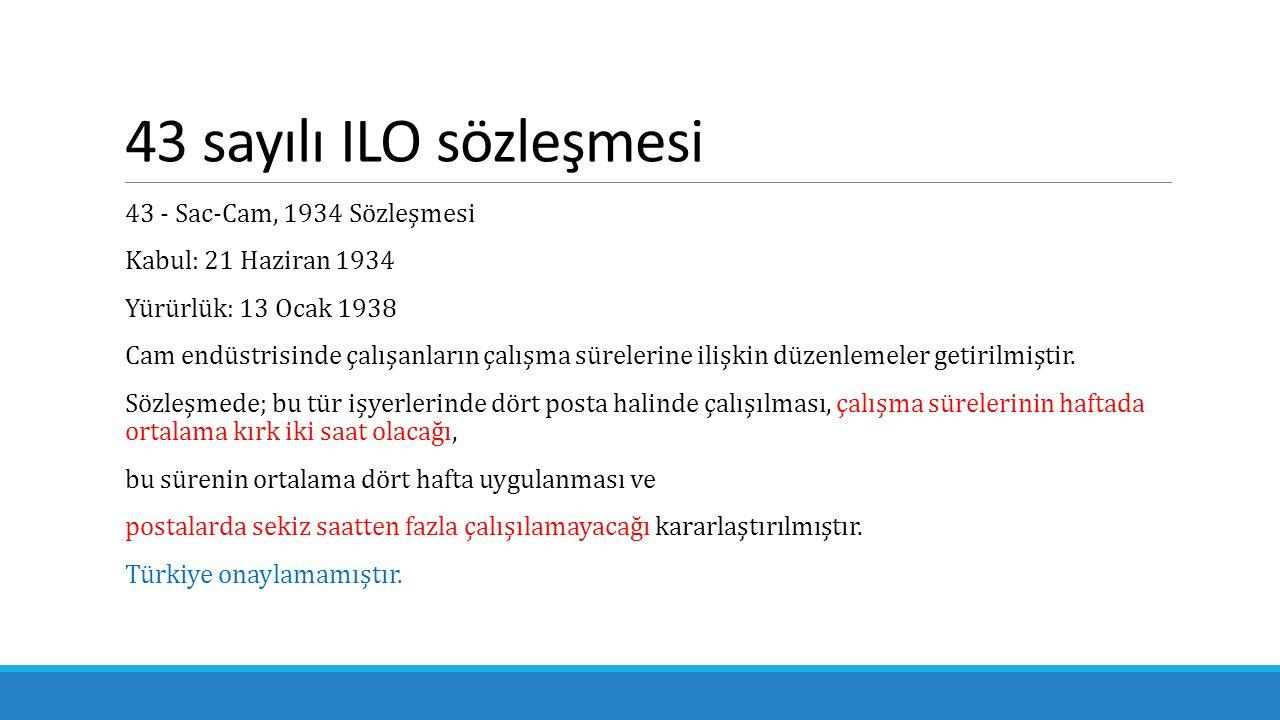 46 sayılı ILO sözleşmesi 46 Sayılı Çalışma Saatleri (Kömür Madenleri) Sözleşmesi 21 Haziran 1935 46 sayılı Sözleşme kömür madenlerindeki çalışma sürelerini düzenlemiştir.