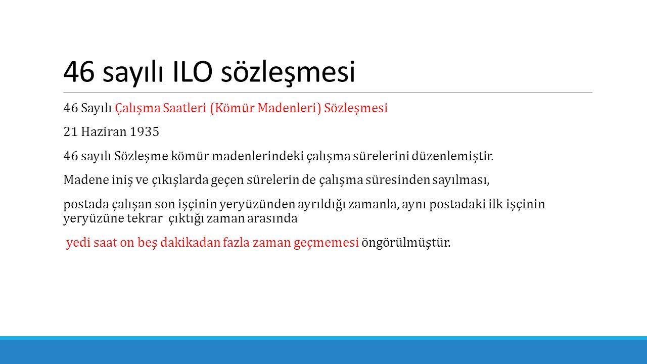 Türkiye'nin onayladığı çalışma sürelerine ilişkin ILO sözleşmeleri 14 sayılı Haftalık Dinlenme (Sanayi) Sözleşmesi 146 sayılı Gemi adamlarının Yıllık Ücretli İznine İlişkin Sözleşme 153 sayılı Karayolları Taşımacılığında Çalışma Saatleri ve Dinlenme Sürelerine İlişkin Sözleşme