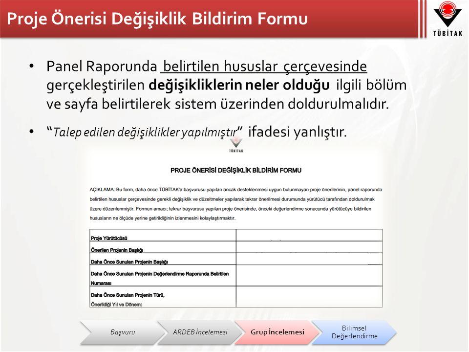 Proje Önerisi Değişiklik Bildirim Formu Panel Raporunda belirtilen hususlar çerçevesinde gerçekleştirilen değişikliklerin neler olduğu ilgili bölüm ve sayfa belirtilerek sistem üzerinden doldurulmalıdır.