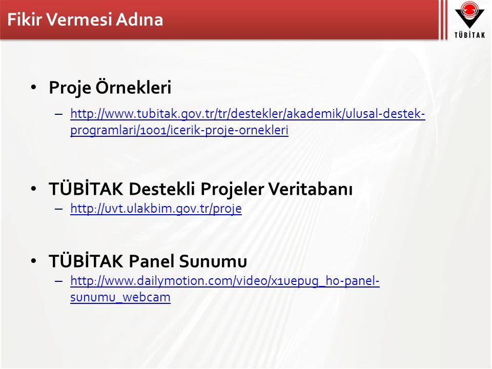 Fikir Vermesi Adına Proje Örnekleri – http://www.tubitak.gov.tr/tr/destekler/akademik/ulusal-destek- programlari/1001/icerik-proje-ornekleri http://www.tubitak.gov.tr/tr/destekler/akademik/ulusal-destek- programlari/1001/icerik-proje-ornekleri TÜBİTAK Destekli Projeler Veritabanı – http://uvt.ulakbim.gov.tr/proje http://uvt.ulakbim.gov.tr/proje TÜBİTAK Panel Sunumu – http://www.dailymotion.com/video/x1uepug_h0-panel- sunumu_webcam http://www.dailymotion.com/video/x1uepug_h0-panel- sunumu_webcam
